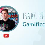 Gamificción con Isaac Pérez,  la innovación educativa para los futuros docentes
