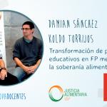 Damian Sánchez y Koldo Torrijos. Transformación de procesos educativos en FP mediante la soberanía Alimentaria